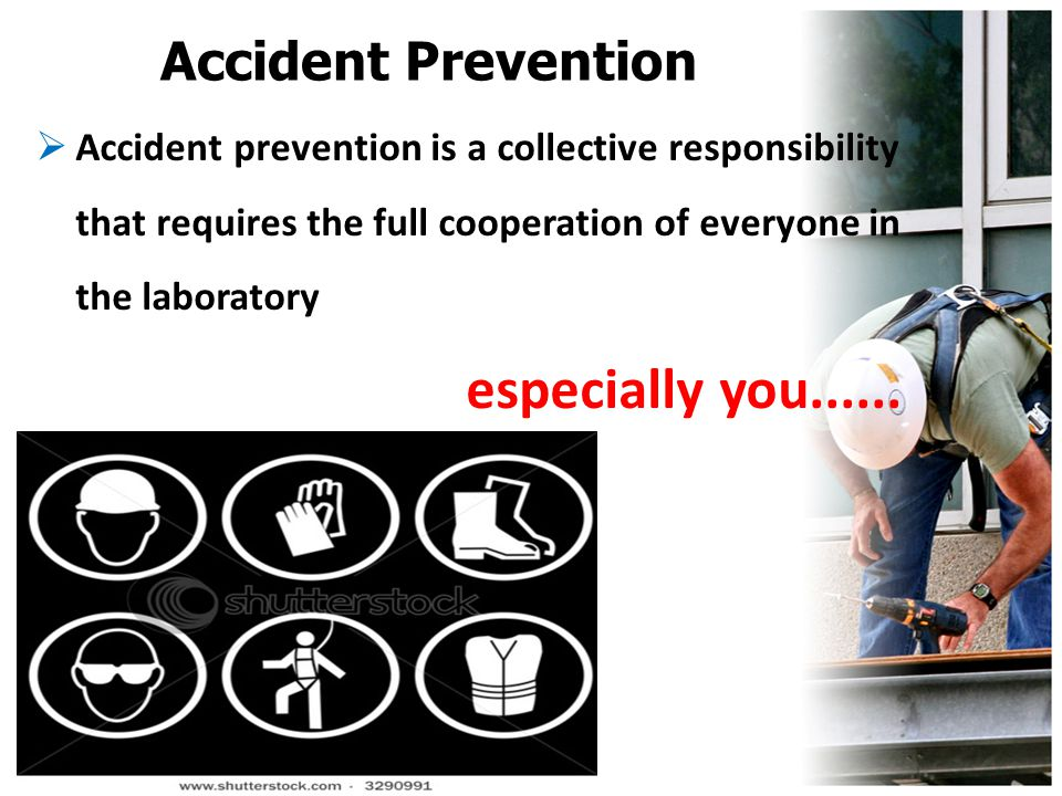 especially you...... Accident Prevention