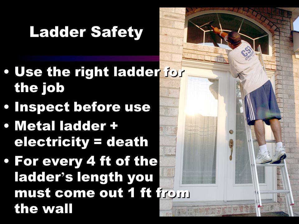 Ladder Safety Use the right ladder for the job Inspect before use