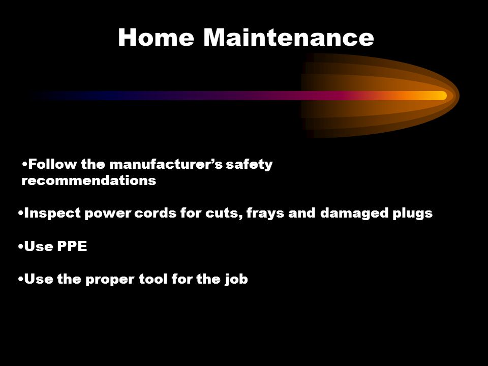 Home Maintenance Follow the manufacturer's safety recommendations