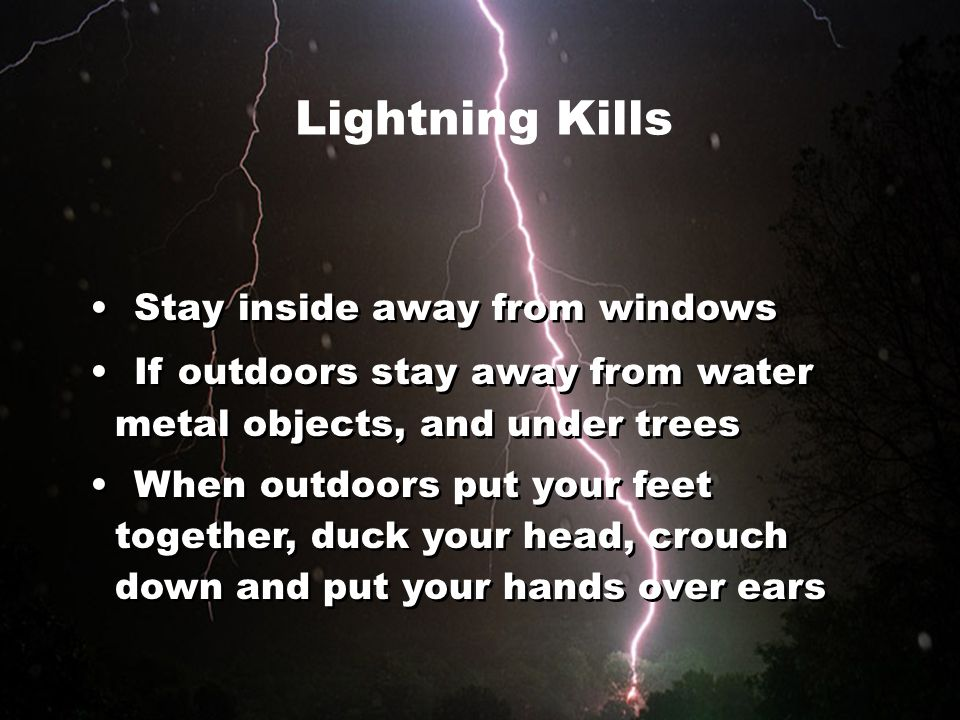 Lightning Kills Stay inside away from windows