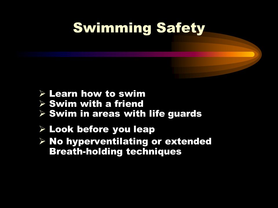 Swimming Safety Learn how to swim Swim with a friend