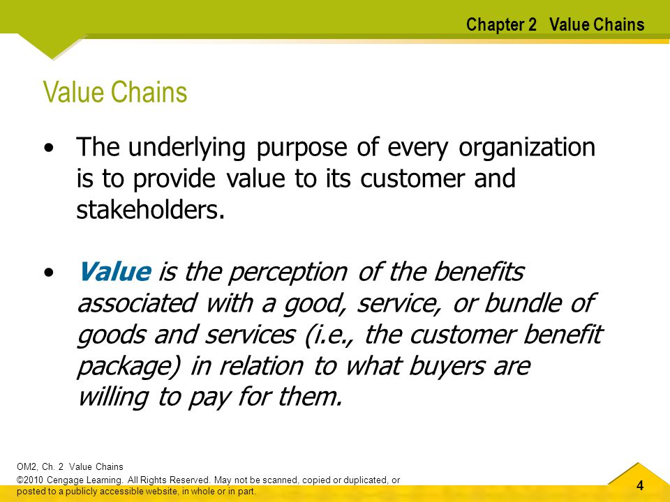 Chapter 2 Value Chains Value Chains. The underlying purpose of every organization is to provide value to its customer and stakeholders.