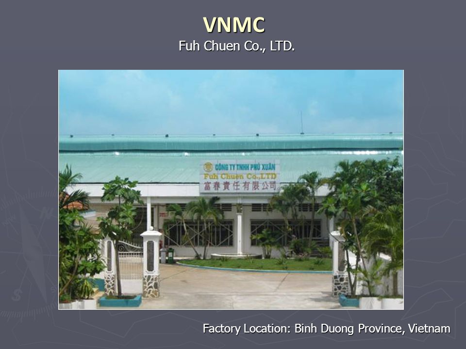 VNMC Fuh Chuen Co., LTD. Factory Location: Binh Duong Province, Vietnam