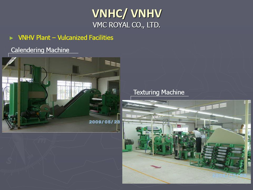 VNHC/ VNHV VMC ROYAL CO., LTD. VNHV Plant – Vulcanized Facilities