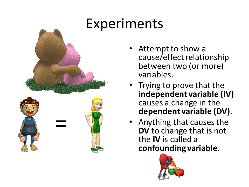 Experiments Attempt to show a cause/effect relationship between two (or more) variables.