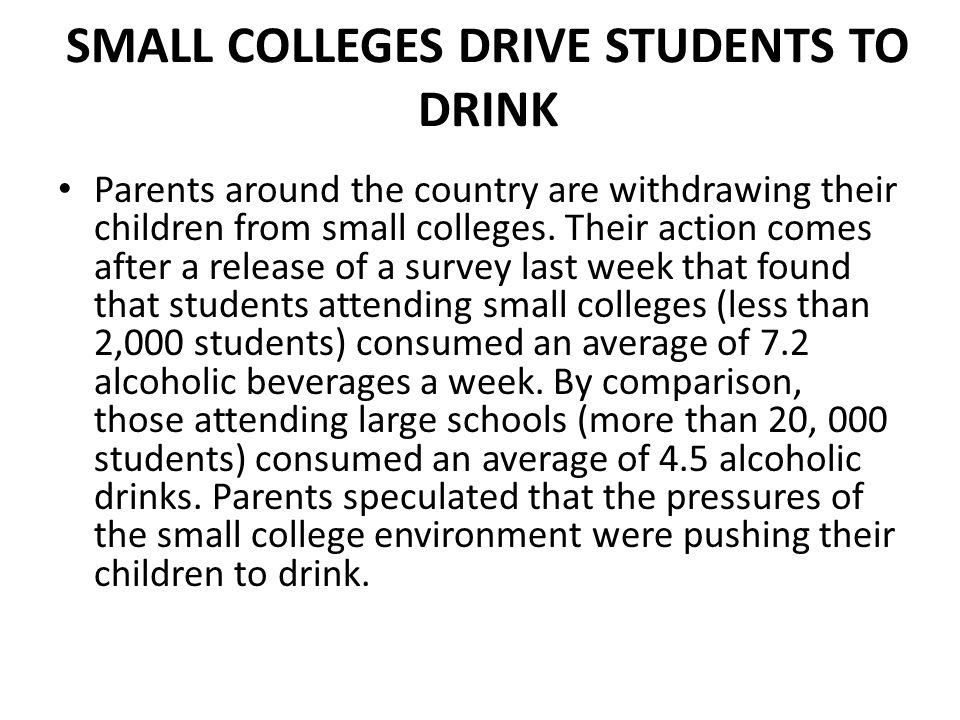 SMALL COLLEGES DRIVE STUDENTS TO DRINK
