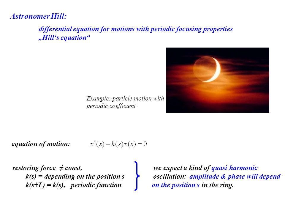 "Astronomer Hill: differential equation for motions with periodic focusing properties. ""Hill's equation"