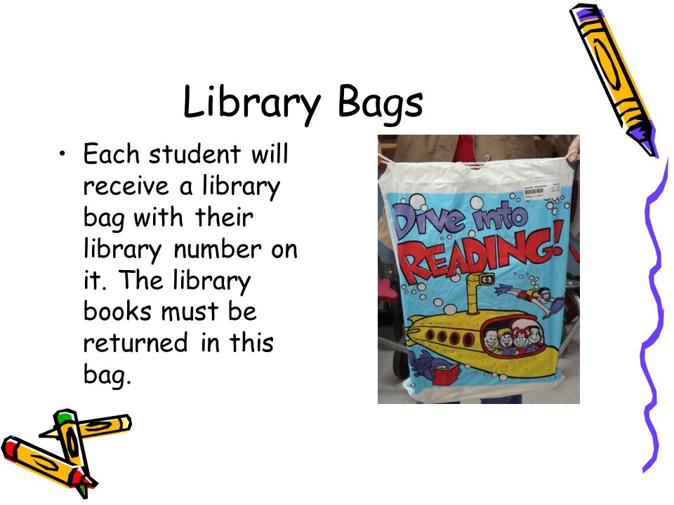 Library Bags Each student will receive a library bag with their library number on it.