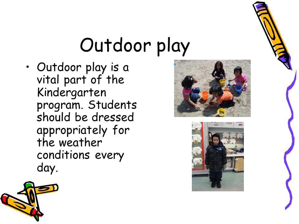 Outdoor play Outdoor play is a vital part of the Kindergarten program.