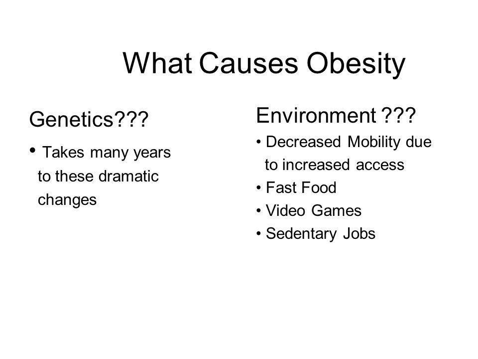 What Causes Obesity Environment Genetics Takes many years