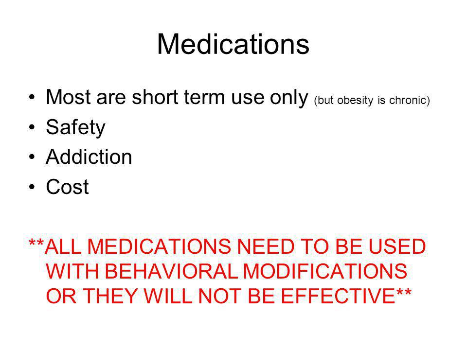 Medications Most are short term use only (but obesity is chronic)