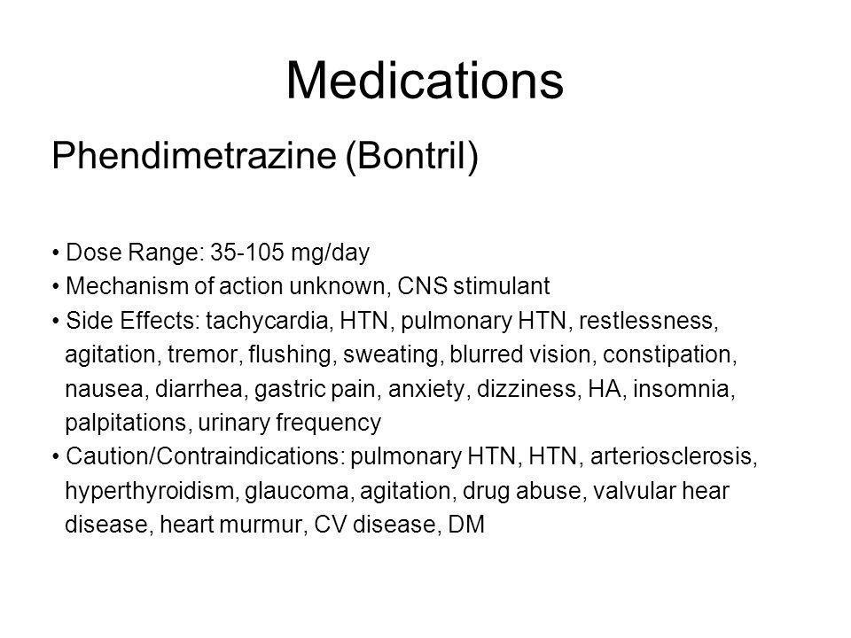 Medications Phendimetrazine (Bontril) Dose Range: 35-105 mg/day