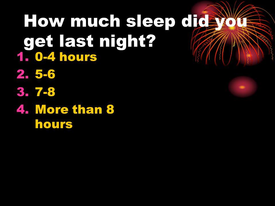 How much sleep did you get last night