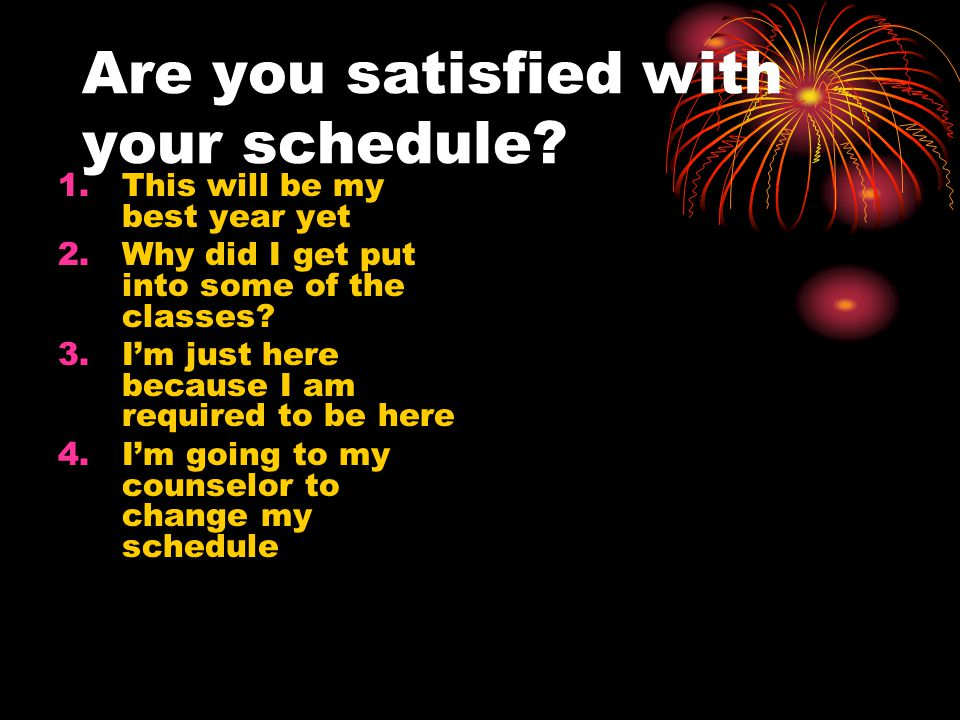 Are you satisfied with your schedule