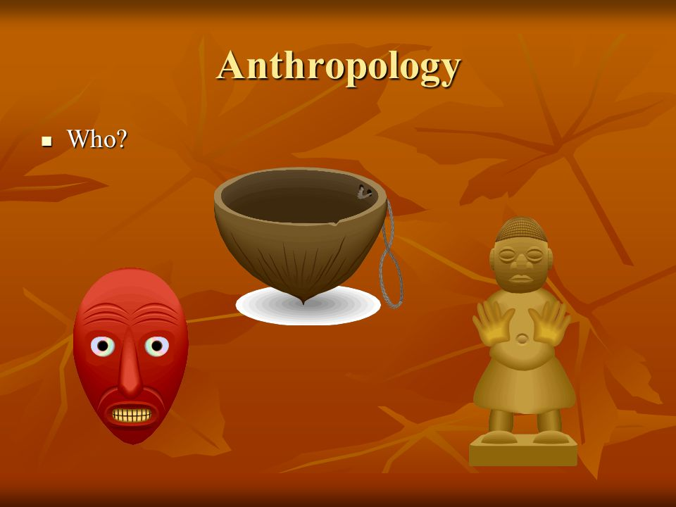 Anthropology Who