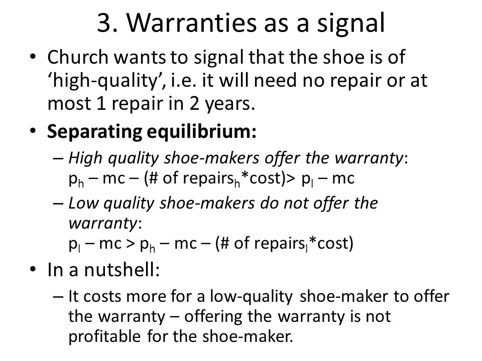 3. Warranties as a signal Church wants to signal that the shoe is of 'high-quality', i.e. it will need no repair or at most 1 repair in 2 years.