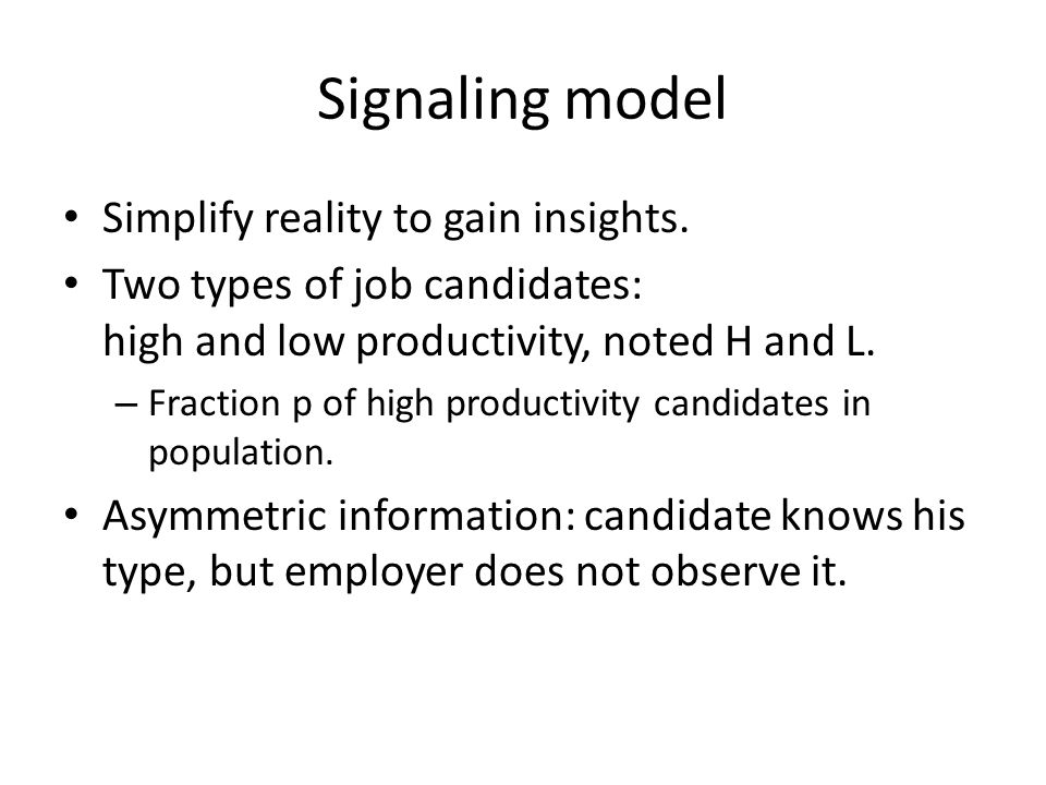 Signaling model Simplify reality to gain insights.