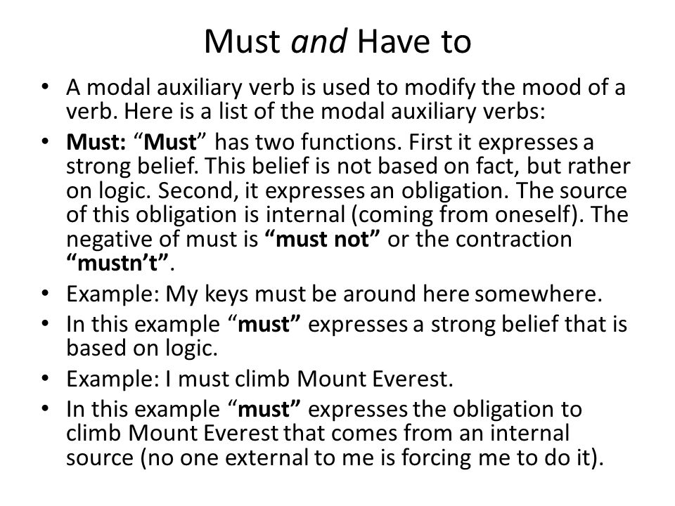 Must and Have to A modal auxiliary verb is used to modify the mood of a verb. Here is a list of the modal auxiliary verbs: