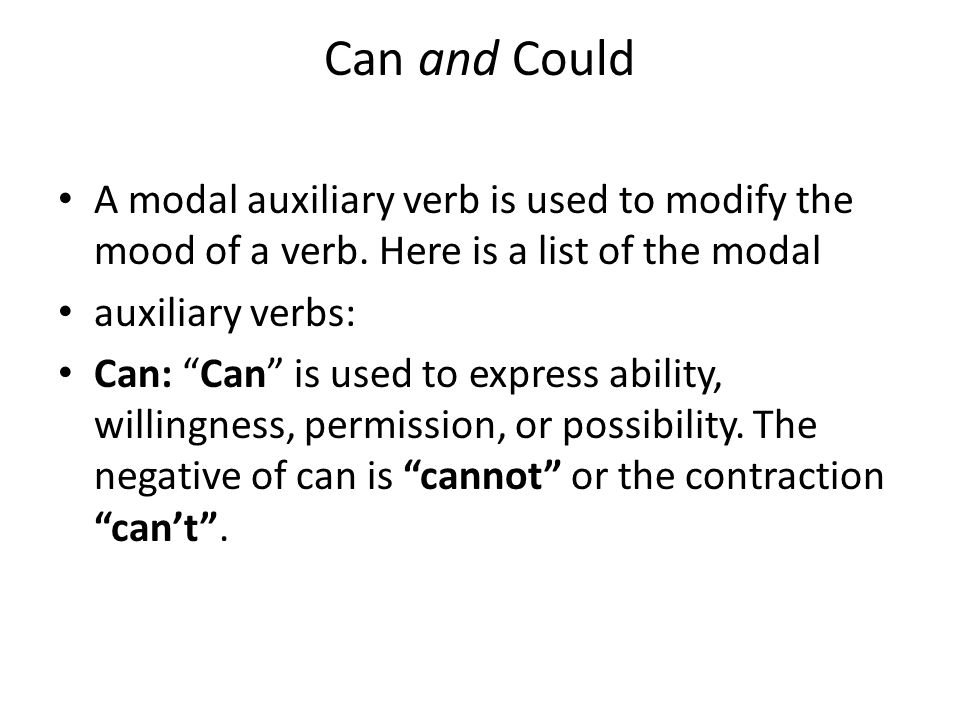 Can and Could A modal auxiliary verb is used to modify the mood of a verb. Here is a list of the modal.