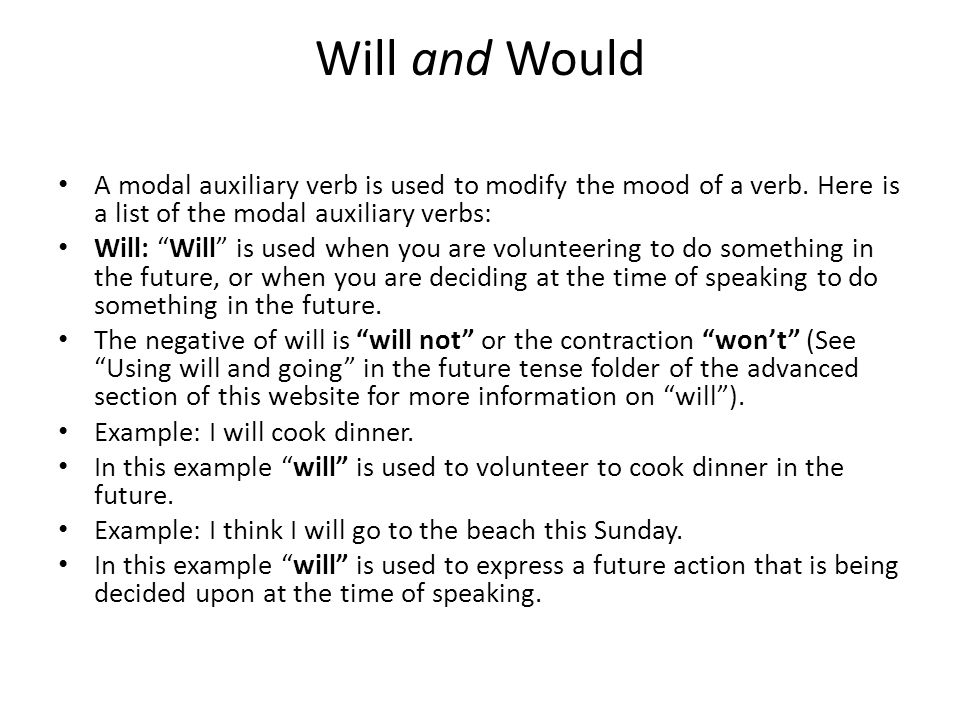 Will and Would A modal auxiliary verb is used to modify the mood of a verb. Here is a list of the modal auxiliary verbs: