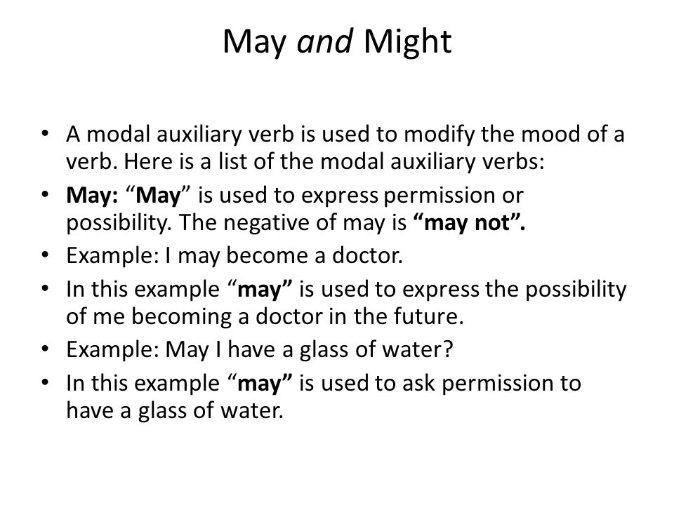 May and Might A modal auxiliary verb is used to modify the mood of a verb. Here is a list of the modal auxiliary verbs: