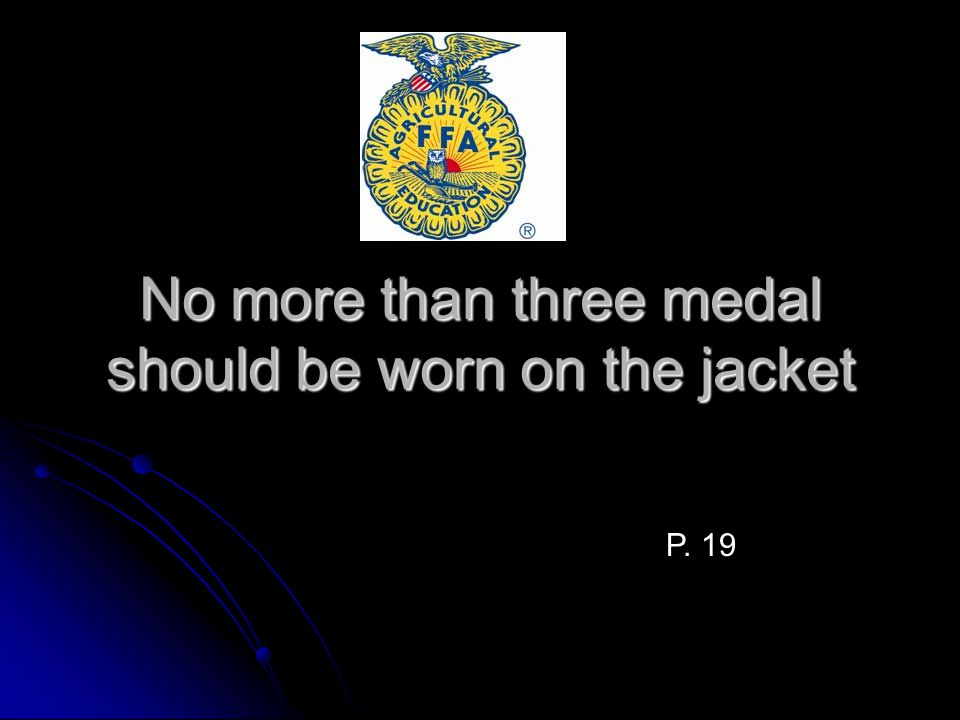 No more than three medal should be worn on the jacket