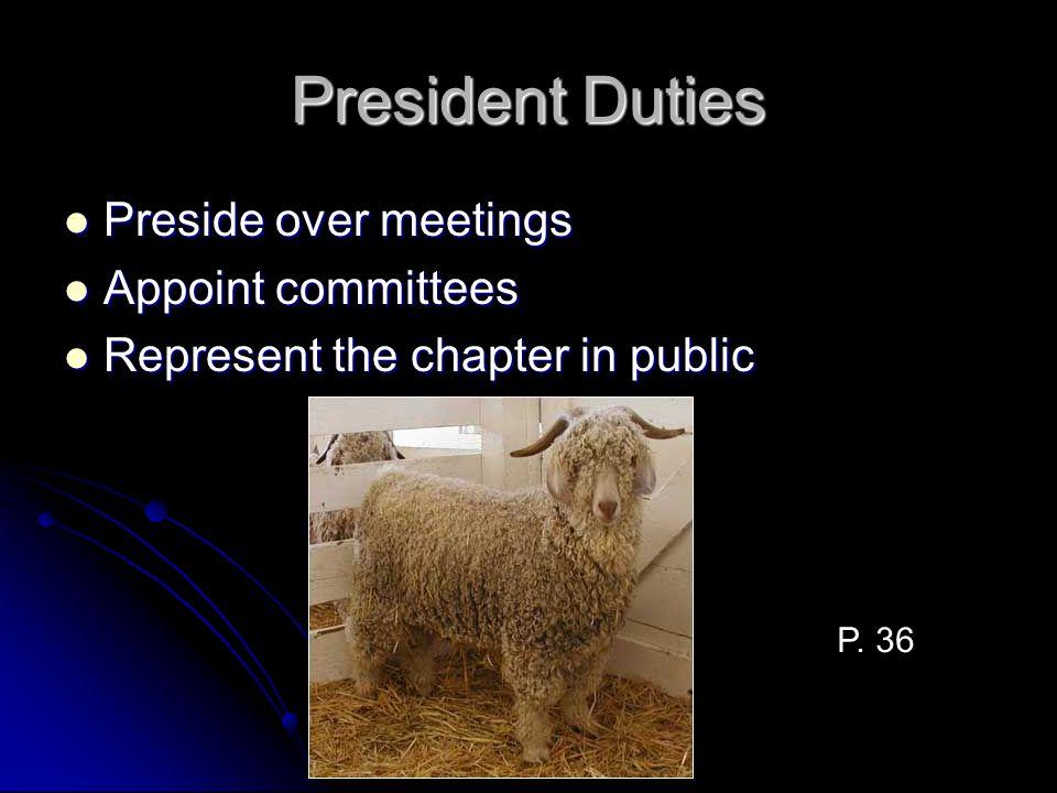 President Duties Preside over meetings Appoint committees