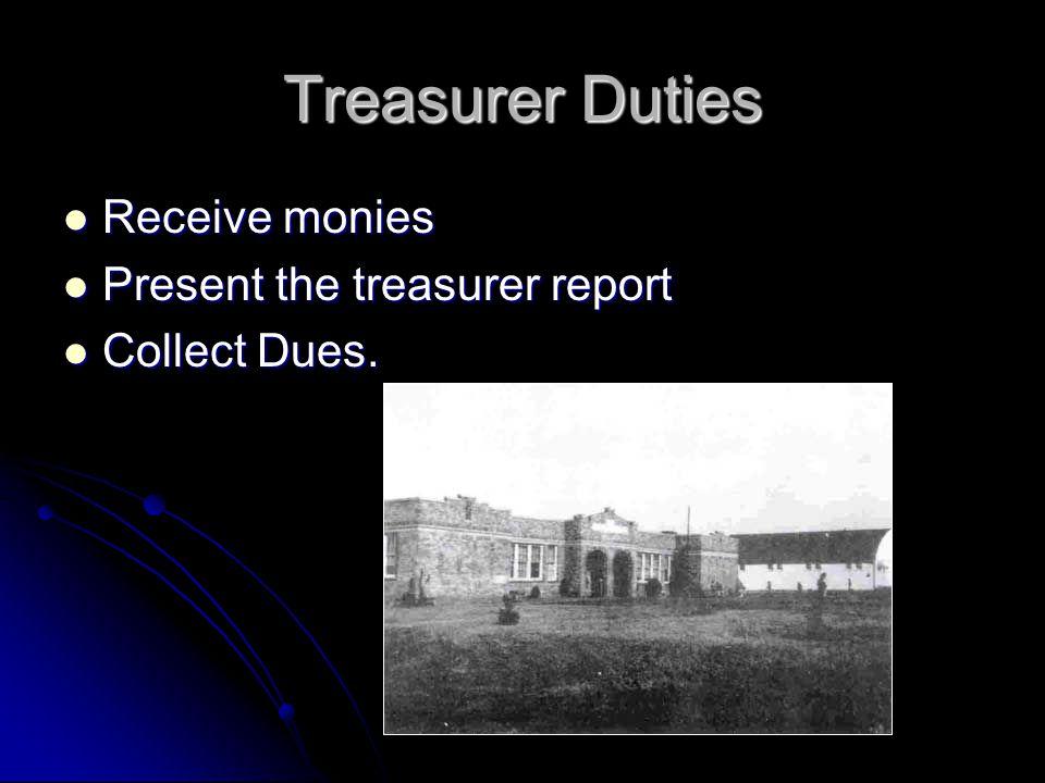 Treasurer Duties Receive monies Present the treasurer report