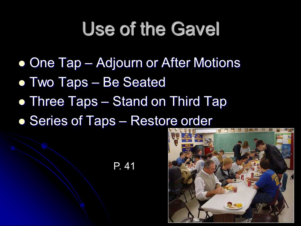 Use of the Gavel One Tap – Adjourn or After Motions