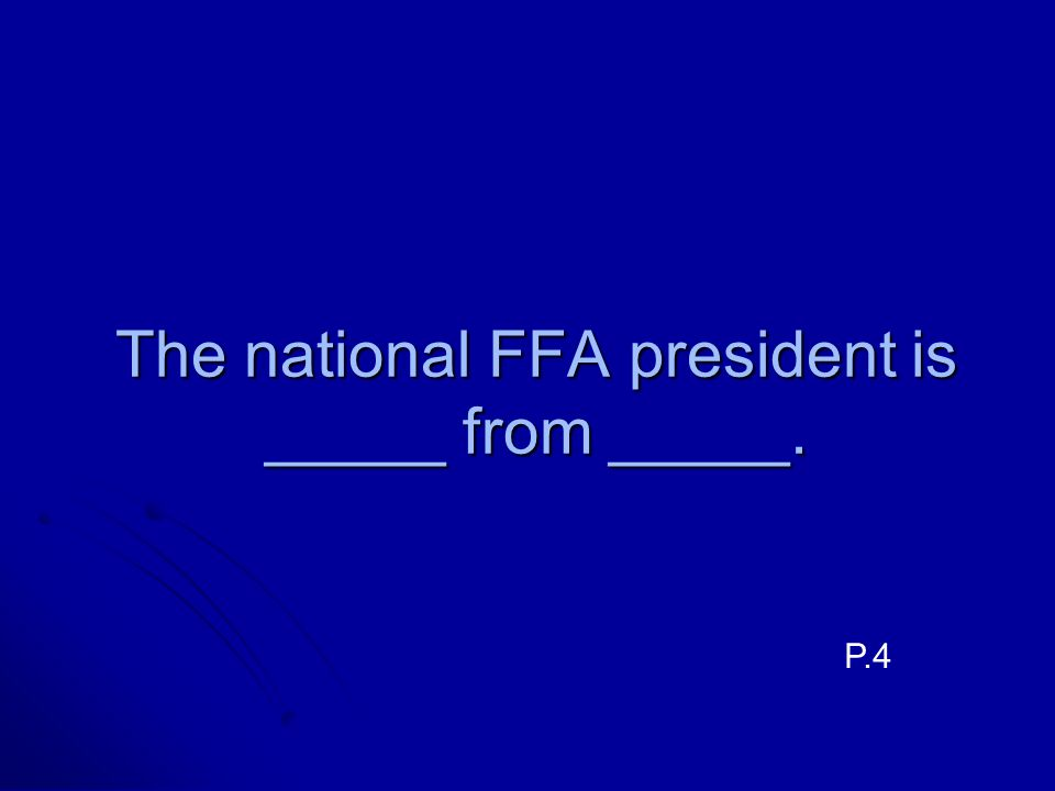 The national FFA president is _____ from _____.