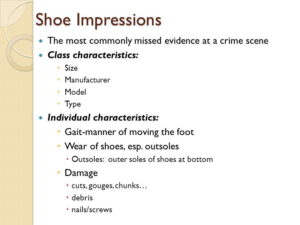 Shoe Impressions The most commonly missed evidence at a crime scene