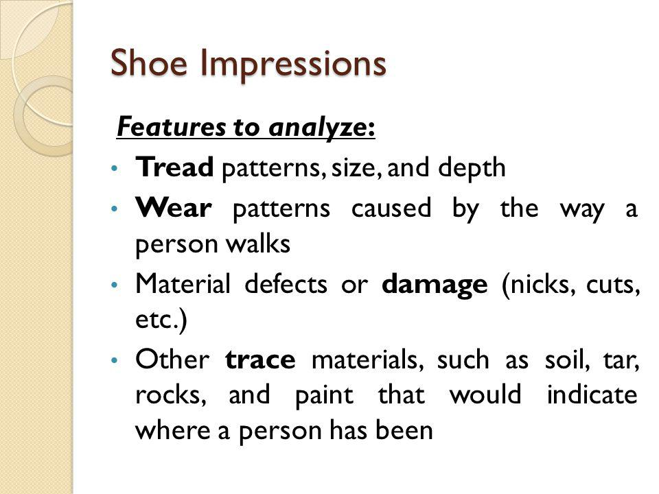 Shoe Impressions Features to analyze: Tread patterns, size, and depth