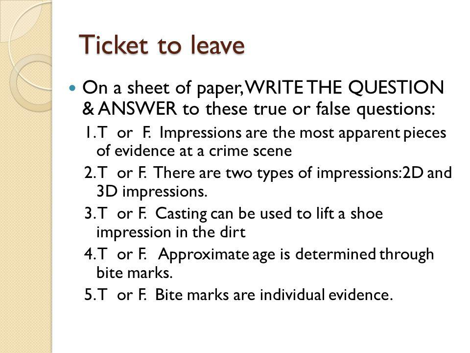 Ticket to leave On a sheet of paper, WRITE THE QUESTION & ANSWER to these true or false questions: