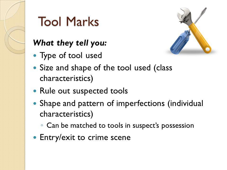 Tool Marks What they tell you: Type of tool used
