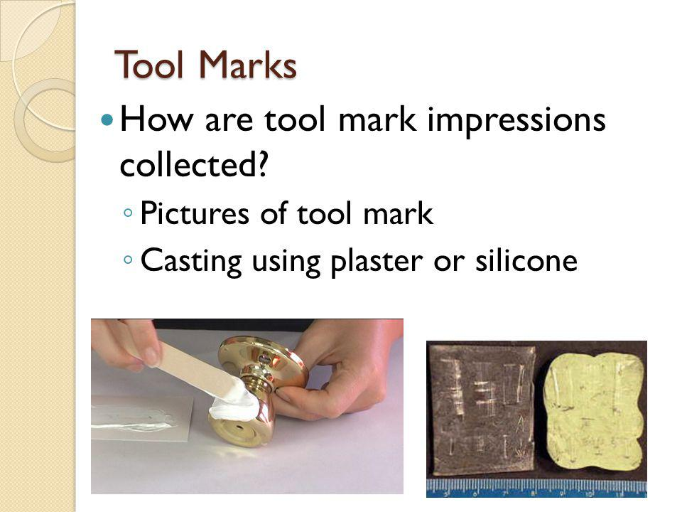 Tool Marks How are tool mark impressions collected