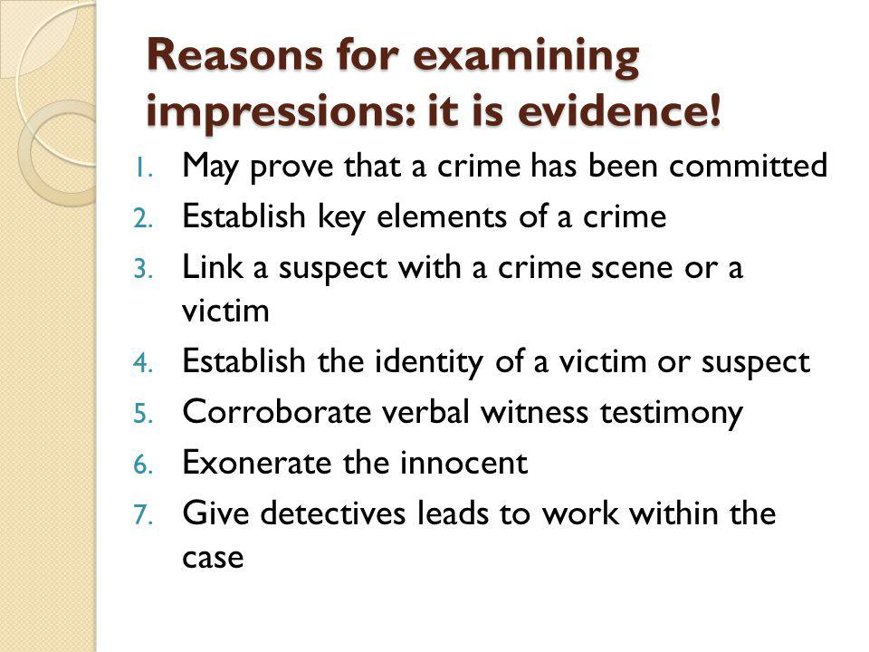Reasons for examining impressions: it is evidence!