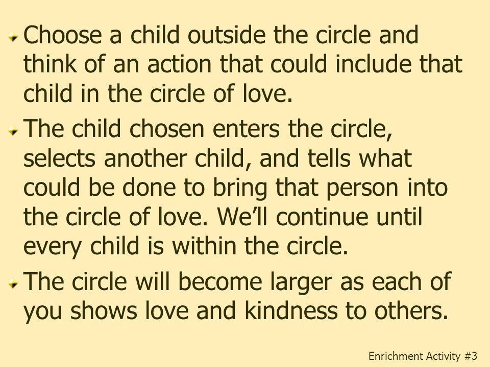 Choose a child outside the circle and think of an action that could include that child in the circle of love.