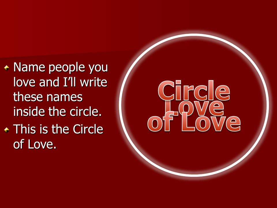 Circle of Love Love. Name people you love and I'll write these names inside the circle.