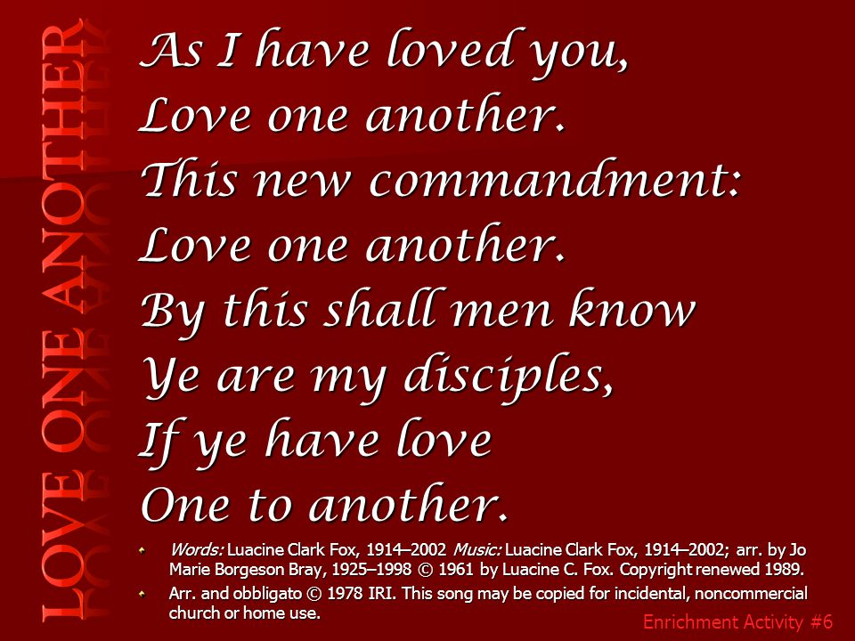 Love One Another As I have loved you, Love one another.