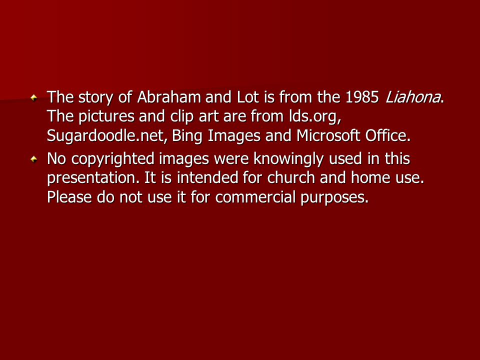 The story of Abraham and Lot is from the 1985 Liahona