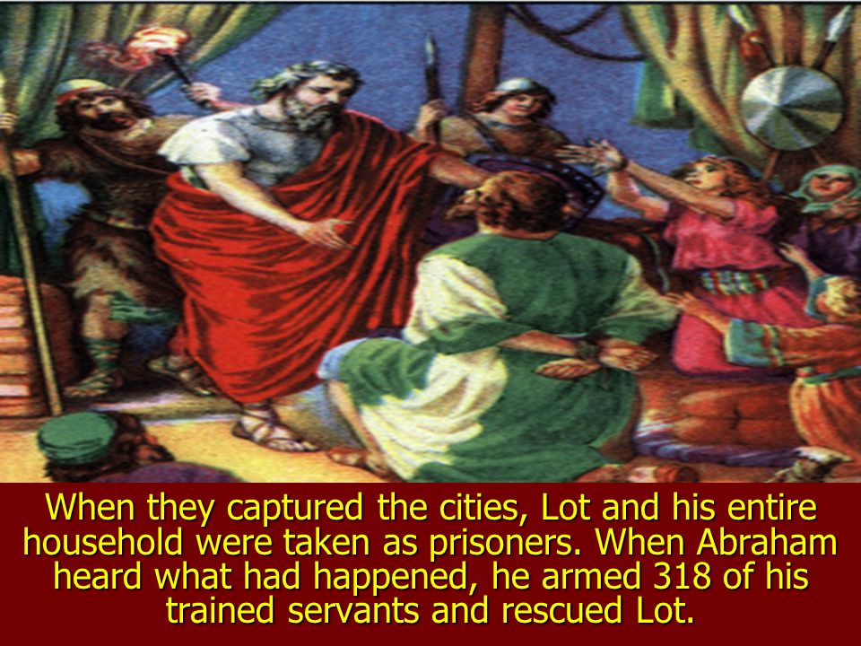 When they captured the cities, Lot and his entire household were taken as prisoners.