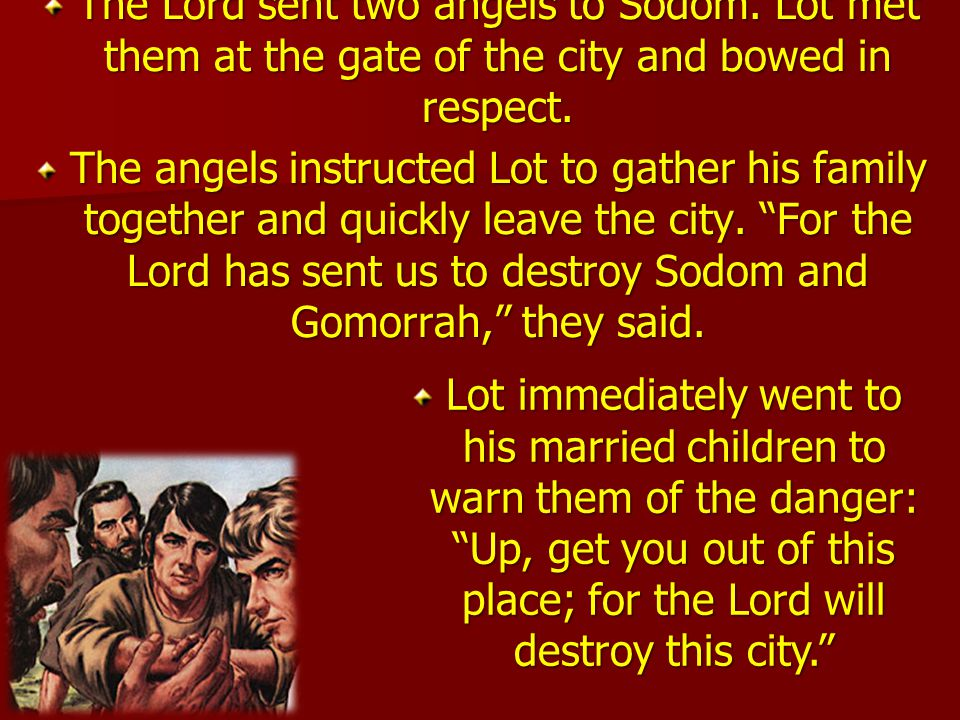 The Lord sent two angels to Sodom