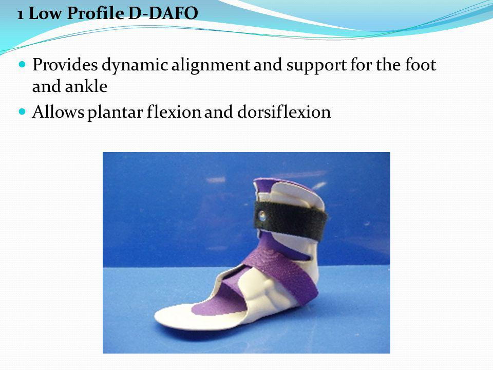 1 Low Profile D-DAFO Provides dynamic alignment and support for the foot and ankle.