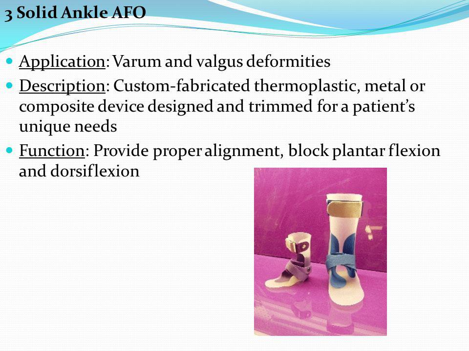 3 Solid Ankle AFO Application: Varum and valgus deformities.