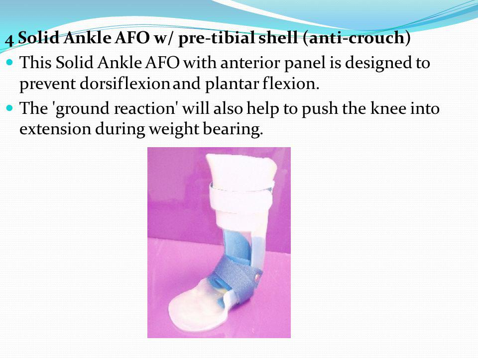 4 Solid Ankle AFO w/ pre-tibial shell (anti-crouch)