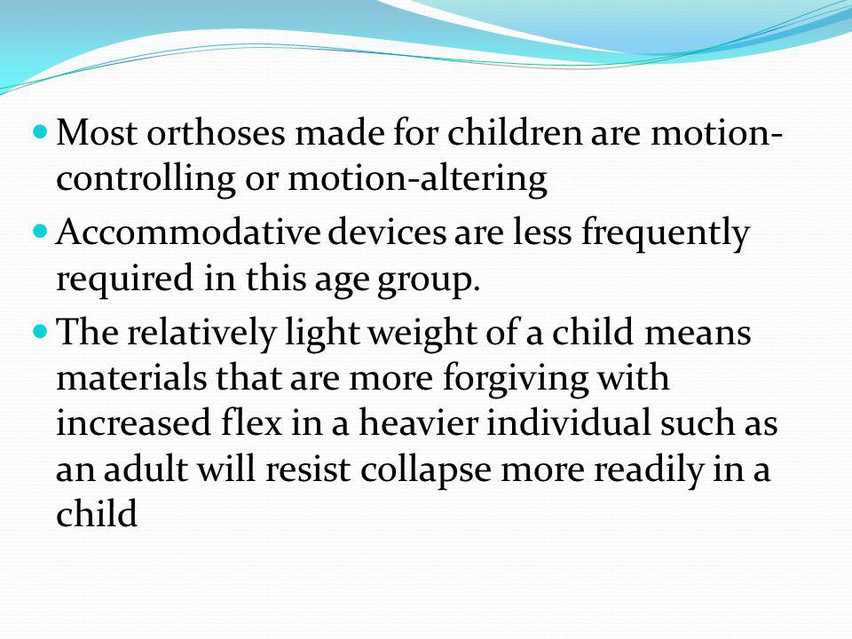 Most orthoses made for children are motion-controlling or motion-altering