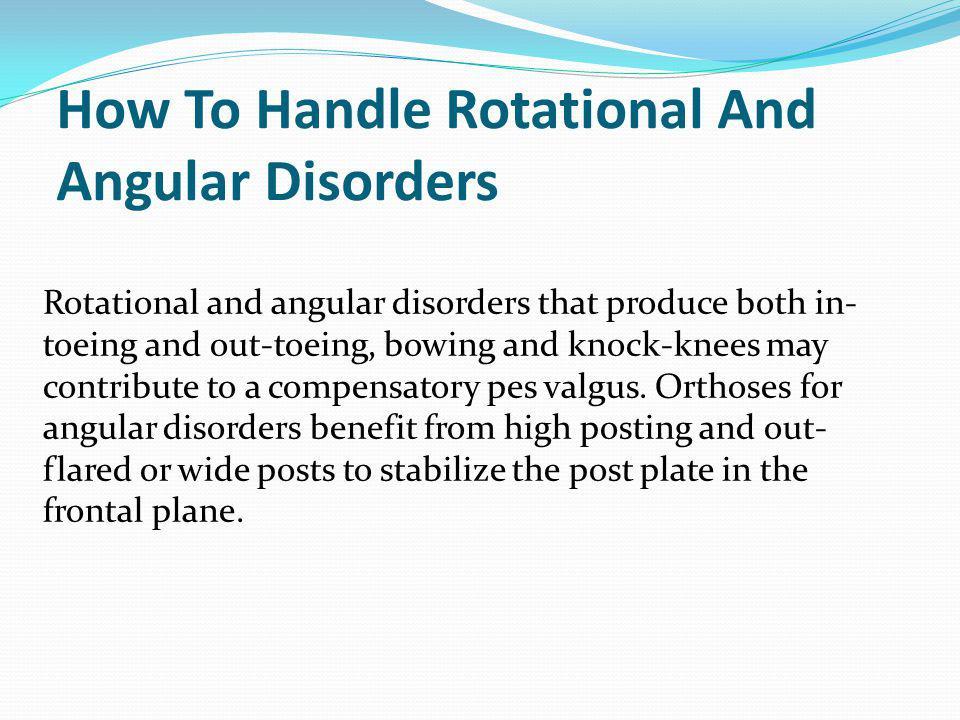 How To Handle Rotational And Angular Disorders