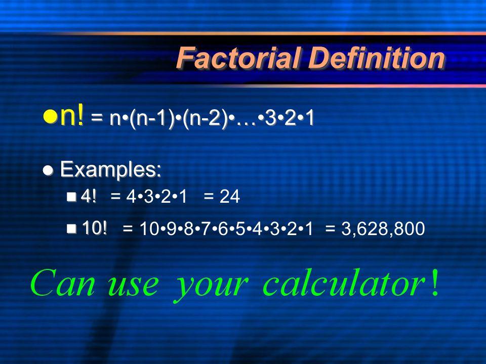 Factorial Definition n! = n•(n-1)•(n-2)•…•3•2•1 Examples: 4! 10!