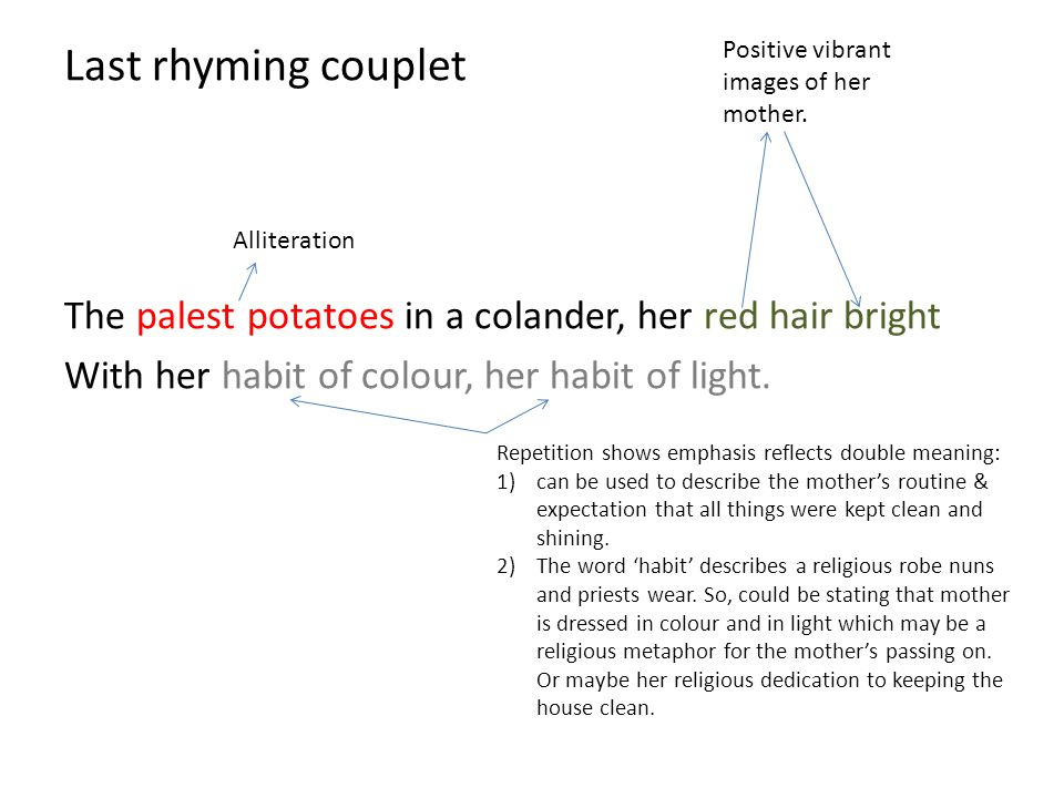 Last rhyming couplet The palest potatoes in a colander, her red hair bright. With her habit of colour, her habit of light.