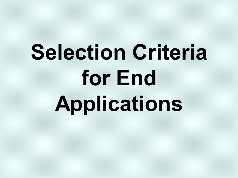 Selection Criteria for End Applications